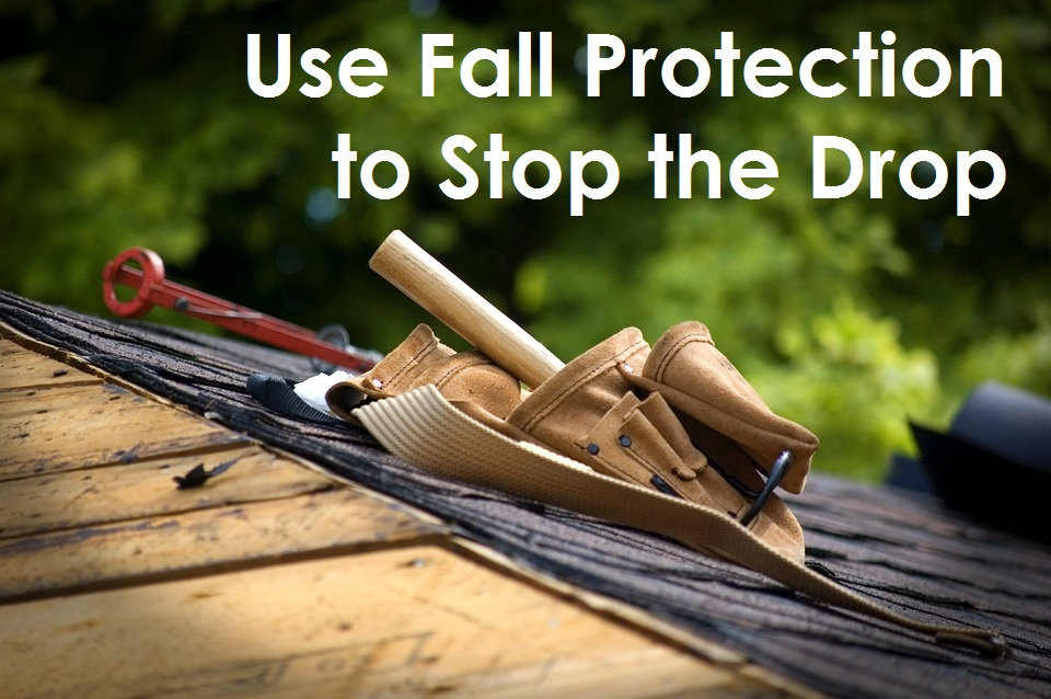 Use Fall Protection to Stop the Drop